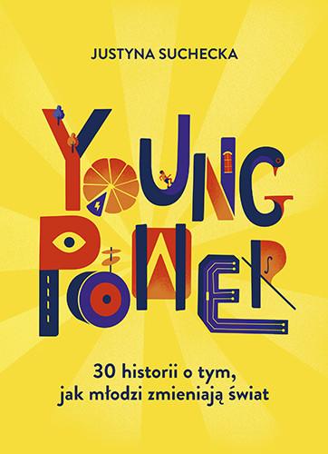 okładka Young power! 30 historii o tym, jak młodzi zmieniają światksiążka |  | Suchecka Justyna