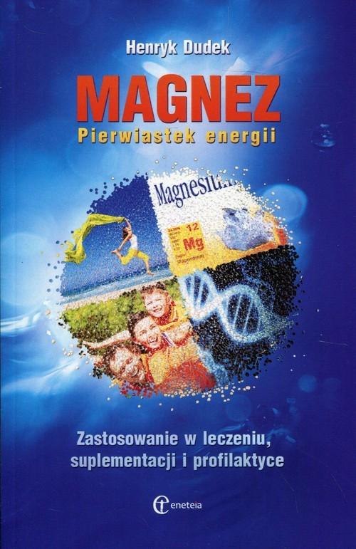 okładka Magnez Pierwiastek energii Zastosowanie w leczeniu, suplementacji i profilaktyceksiążka      Dudek Henryk
