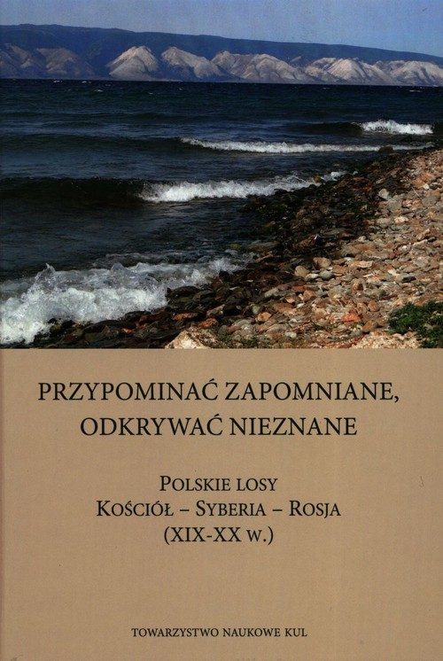 okładka Przypominać zapomniane Odkrywać nieznane Polskie losy Kościół - Syberia -Rosja XIX-XX w.książka |  |
