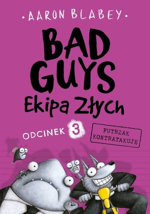 okładka Bad Guys Ekipa Złych Odcinek 3 Futrzak kontratakujeksiążka      Blabey Aaron