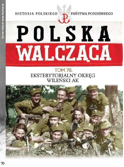 okładka Polska Walcząca Tom 70 Eksterytorialny Okręg WIleński AKksiążka |  | Opracowanie zbiorowe