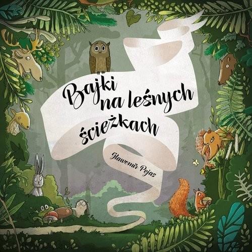 okładka Bajki na leśnych ścieżkachksiążka      Pejas Sławomir