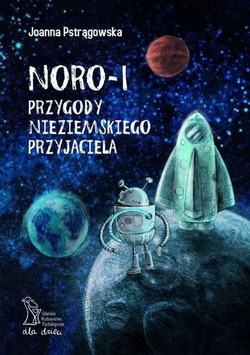 okładka Noro - I przygody nieziemskiego przyjaciela Bajka edukacyjna o relacjach społecznych i emocjachksiążka      Pstrągowska Joanna
