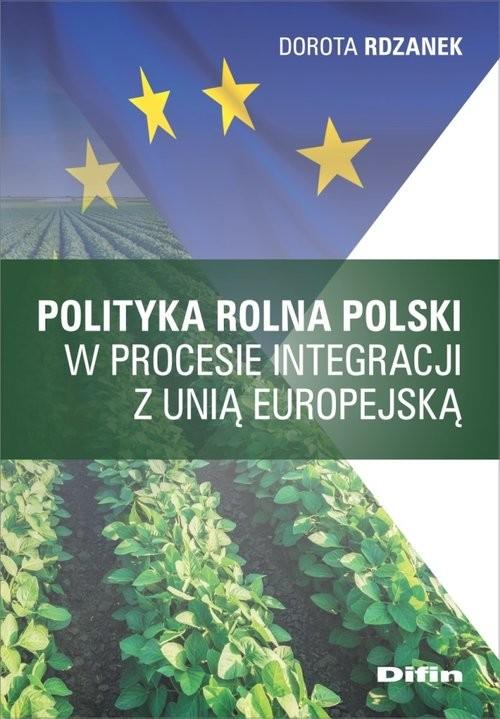 okładka Polityka rolna Polski w procesie integracji z Unią Europejskąksiążka      Rdzanek Dorota