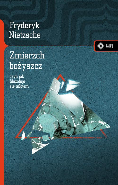 okładka Zmierzch bożyszcz czyli jak filozofuje się młotemksiążka |  | Fryderyk Nietzsche