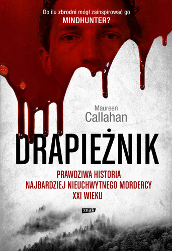 okładka Drapieżnik. Prawdziwa historia najbardziej nieuchwytnego mordercy XXI wiekuksiążka |  | Maureen Callahan