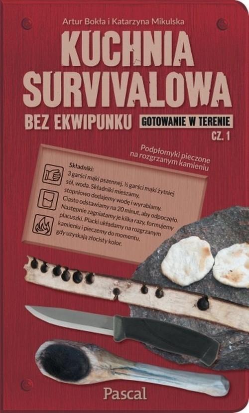 okładka Kuchnia survivalowa bez ekwipunku. Gotowanie w terenie. Część 1książka |  | Artur Bokła, Katarzyna Mikulska