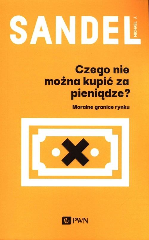 okładka Czego nie można kupić za pieniądze? Moralne granice rynkuksiążka |  | Michael J. Sandel