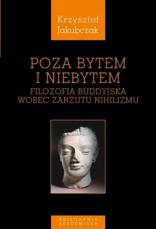 okładka Poza bytem i niebytem Filozofia buddyjska wobec zarzutu nihilizmuksiążka      Jakubczak Krzysztof