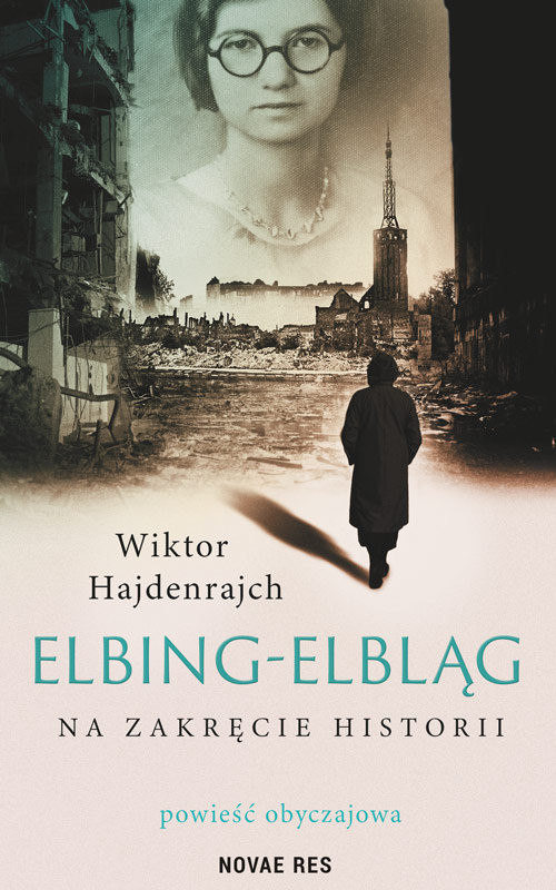 okładka Elbing-Elbląg Na zakręcie historii. Powieść obyczajowaksiążka      Wiktor Hajdenrajch