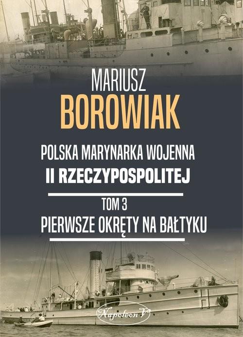 okładka Pierwsze okręty na Bałtykuksiążka |  | Borowiak Mariusz