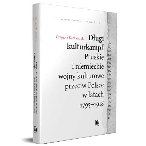 okładka Długi kulturkampf Pruskie i niemieckie wojny kulturowe przeciw Polsce w latach 1795-1918książka |  | Grzegorz  Kucharczyk