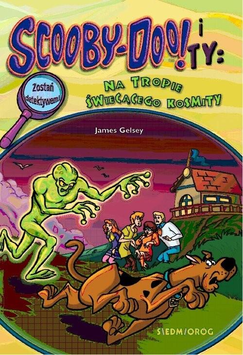 okładka Scooby-Doo! I Ty Na tropie Świecącego Kosmityksiążka |  | James Gelsey