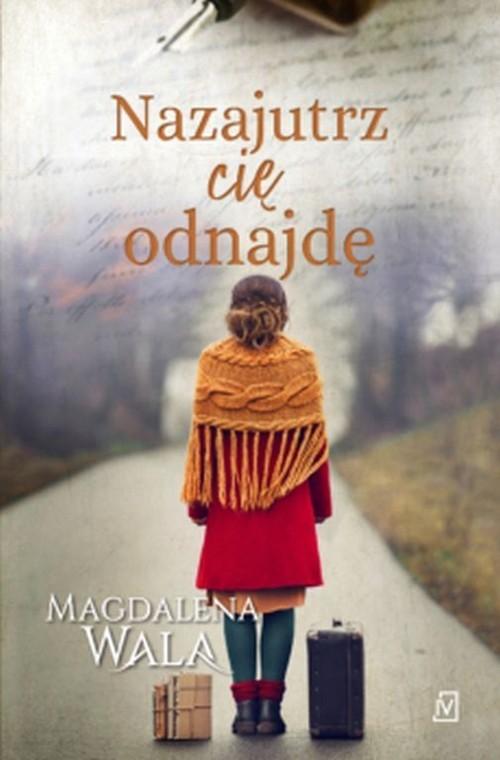 okładka Nazajutrz cię odnajdęksiążka      Magdalena Wala