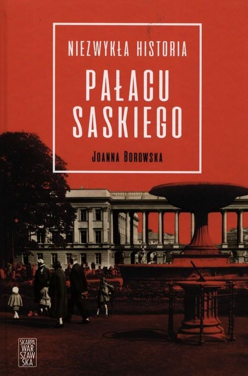 okładka Niezwykła historia Pałacu Saskiegoksiążka      Joanna Borowska