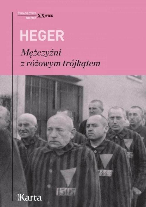 okładka Mężczyźni z różowym trójkątem Świadectwo homoseksualnego więźnia obozu  koncentracyjnego z lat 1939–1945książka      Heinz Heger