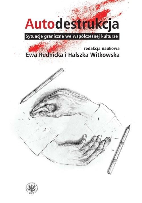 okładka Autodestrukcja  Sytuacje graniczne we współczesnej kulturzeksiążka     