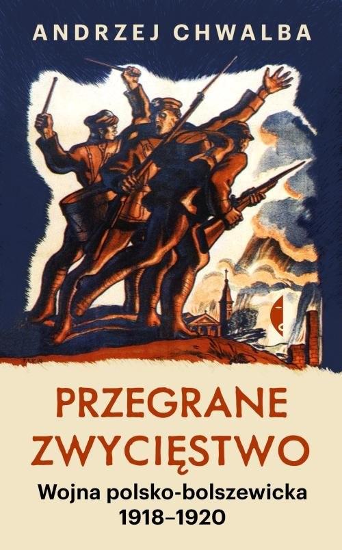 okładka Przegrane zwycięstwo Wojna polsko-bolszewicka 1918–1920książka |  | Andrzej Chwalba