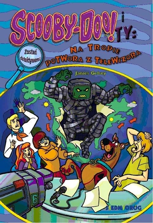 okładka Scooby-Doo! i Ty Na tropie Potwora z telewizoraksiążka |  | James Gelsey