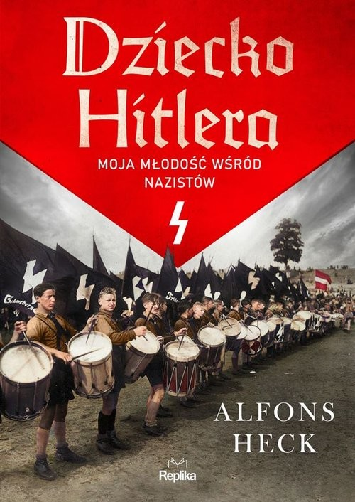 okładka Dziecko Hitlera Moja młodość wśród nazistówksiążka |  | Alfons Heck
