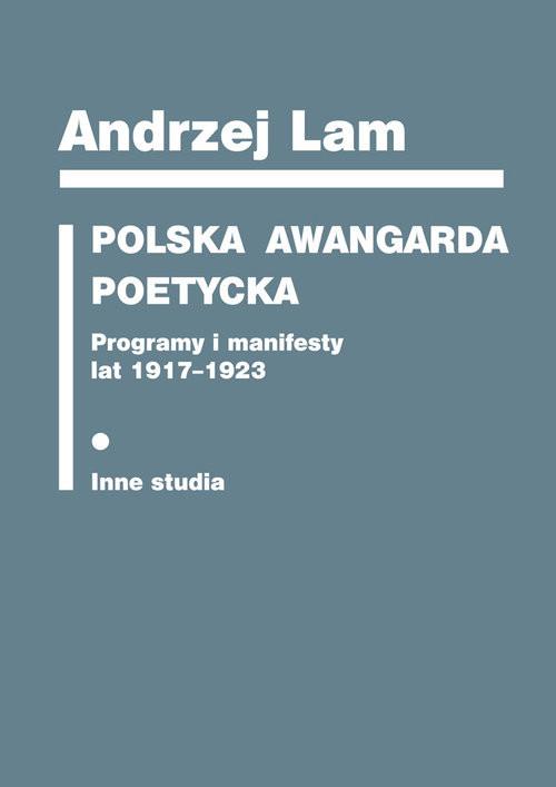 okładka Polska awangarda poetycka Programy i manifesty lat 1917-1923. Inne studiaksiążka |  | Lam Andrzej