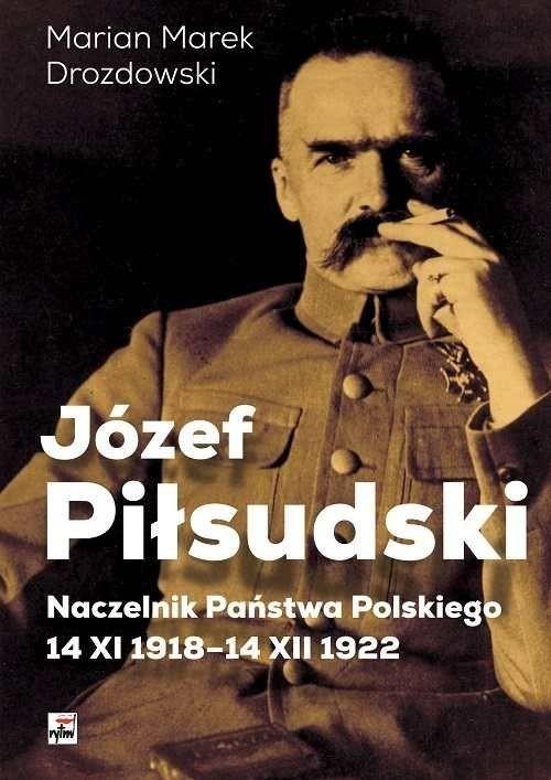 okładka Józef Piłsudski Naczelnik Państwa Polskiego 14 XI 1918-14 XII 1922książka |  | Marian Marek Drozdowski