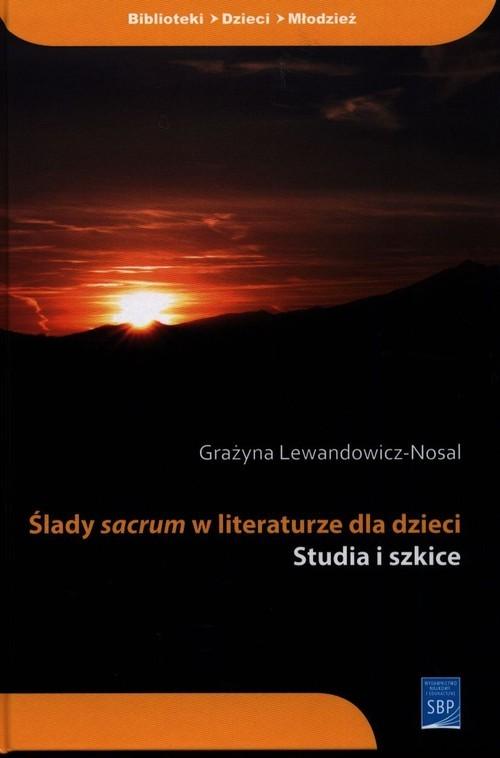 okładka Ślady sacrum w literaturze dla dzieci Studia i szkiceksiążka      Lewandowicz-Nosal Grażyna