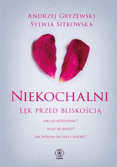 okładka Niekochalni Lęk przed bliskościąksiążka |  | Andrzej Gryżewski, Sylwia Sitkowska