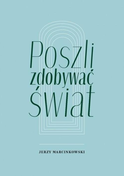 okładka Poszli zdobywać światksiążka      Marcinkowski Jerzy