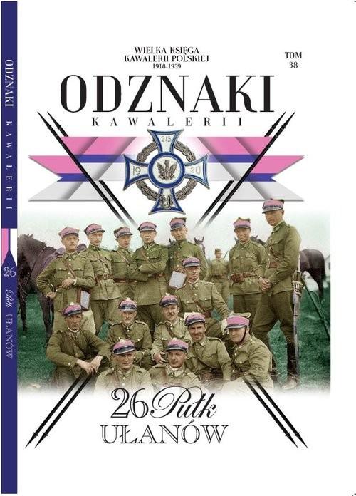 okładka Wielka Księga Kawalerii Polskiej Odznaki Kawalerii Tom 38 26 Pułk Ułanówksiążka |  |