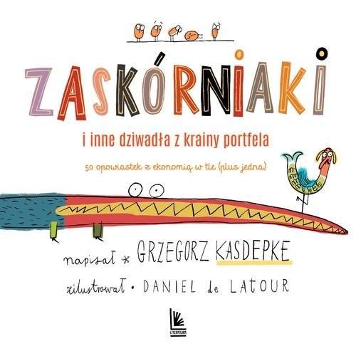 okładka Zaskórniaki i inne dziwadła z krainy portfela 50 opowiastek z ekonomią w tle (plus jedna)książka |  | Grzegorz Kasdepke