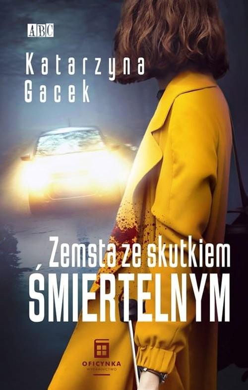 okładka Zemsta ze skutkiem śmiertelnymksiążka      Gacek Katarzyna