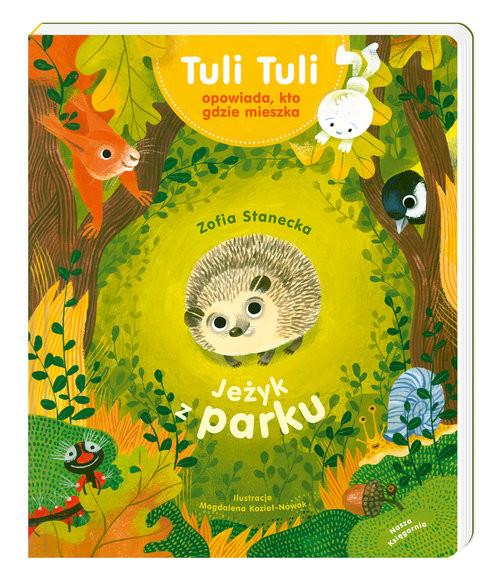 okładka Jeżyk z parku Tuli Tuli opowiada, kto gdzie mieszkaksiążka |  | Zofia Stanecka