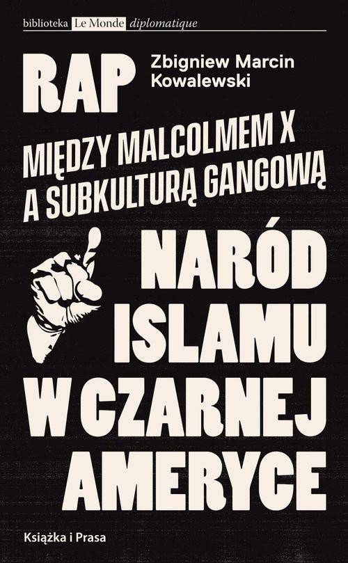 okładka Rap Między Malcolmem X a subkulturą gangowąa Naród Islamu w czarnej Ameryceksiążka |  | Kowalewski Zbigniew
