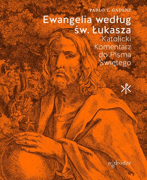okładka Ewangelia według św. Łukasza Katolicki Komentarz do Pisma Świętegoksiążka      Pablo T. Gadenz