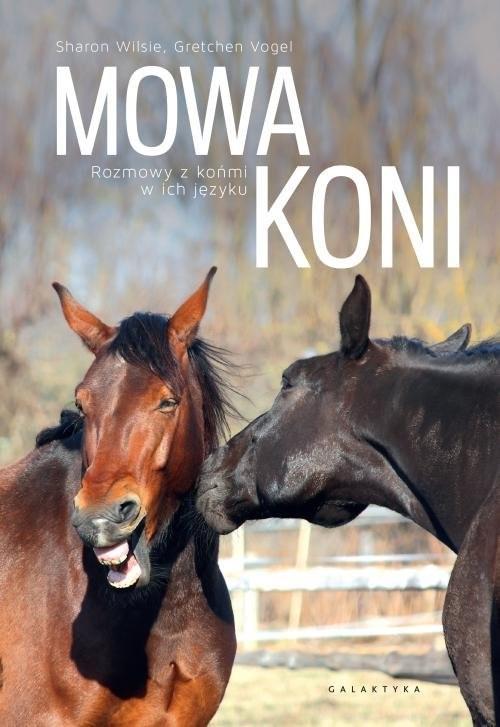 okładka Mowa koni Rozmowy z końmi w ich języku.książka |  | Sharon Wilsie, Gretchen Vogelt