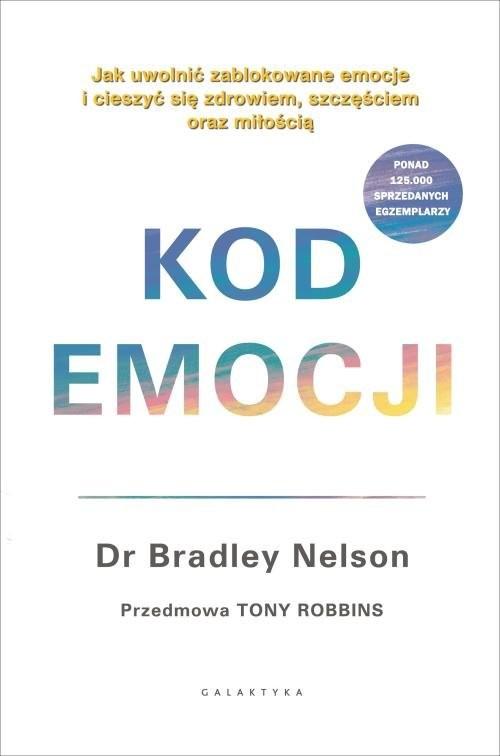 okładka Kod emocji. Jak uwolnić zablokowane emocje i cieszyć się zdrowiem, szczęściem oraz miłością.książka |  | Nelson Bradley