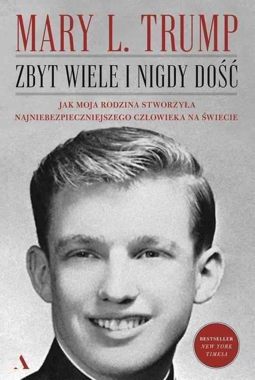 okładka Zbyt wiele i nigdy dość Jak moja rodzina stworzyła najniebezpieczniejszego człowieka na świecieksiążka |  | Mary L. Trump