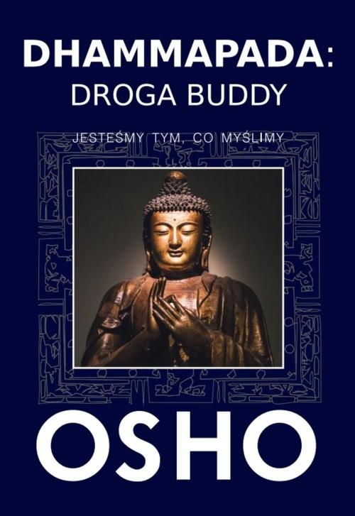 okładka Dhammapada Droga Buddy Jesteśmy tym, co myślimyksiążka |  | OSHO