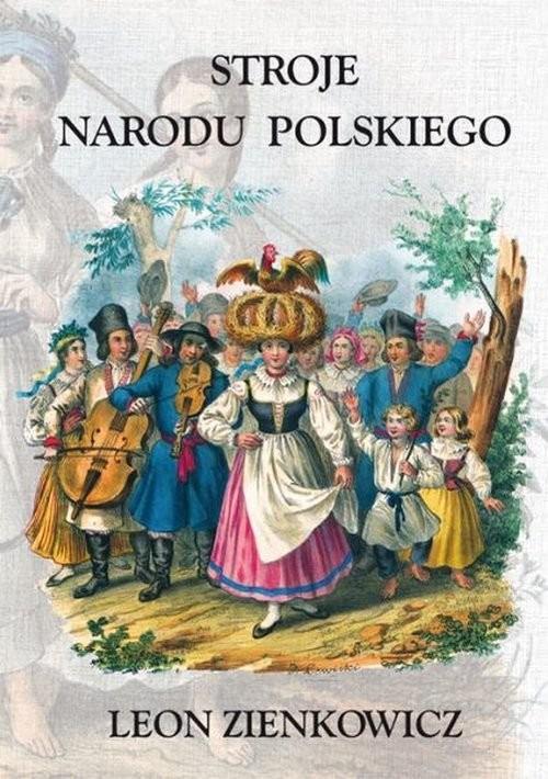 okładka Stroje Narodu Polskiego z wiernym opisaniem  jego obyczajów, zwyczajów, i sposobu byciaksiążka |  | Zienkowicz Leon