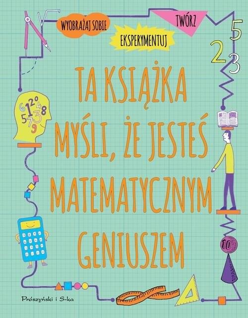okładka Ta książka myśli, że jesteś matematycznym geniuszemksiążka      Goldsmith Mike