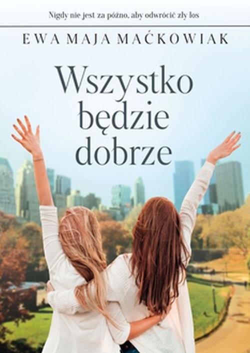 okładka Wszystko będzie dobrzeksiążka      Ewa Maja Maćkowiak