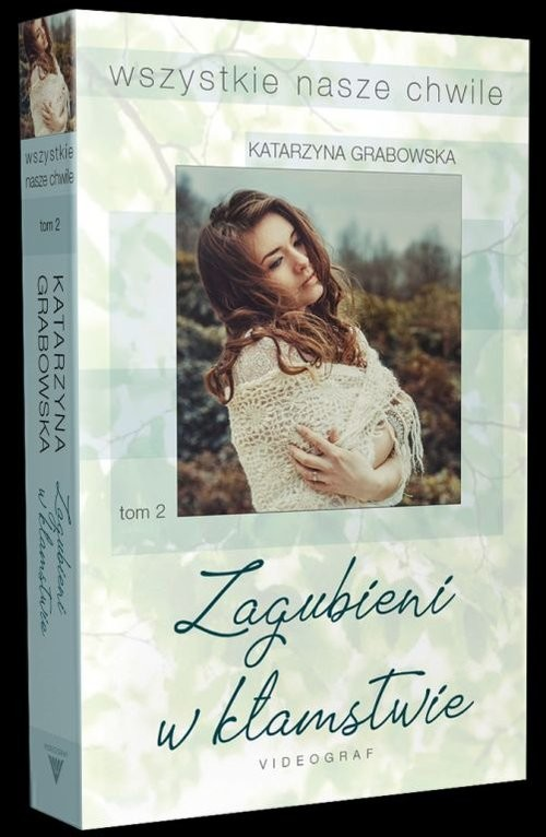 okładka Wszystkie nasze chwile Tom 2 Zagubieni w kłamstwieksiążka      Katarzyna Grabowska