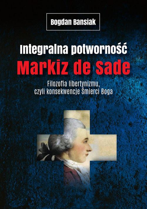 okładka Integralna potworność. Filozofia libertynizmu czyli konsekwencje śmierci Boga.książka |  | de Sade Markiz