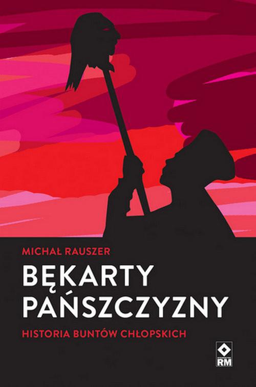 okładka Bękarty pańszczyzny Historia buntów chłopskichksiążka      Rauszer Michał