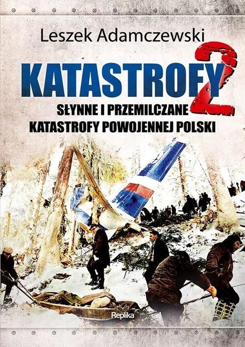 okładka Katastrofy 2 Słynne i przemilczane tragedie powojennej Polskiksiążka |  | Adamczewski Leszek