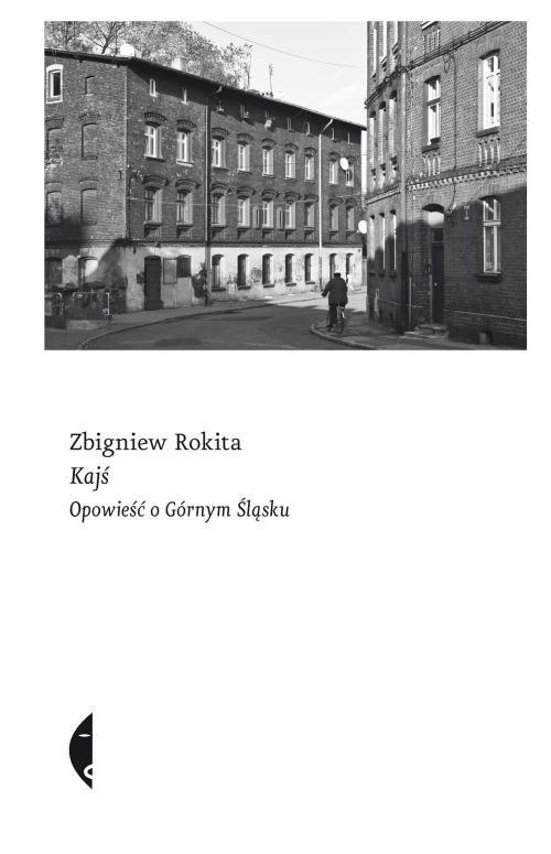 okładka Kajś Opowieść o Górnym Śląskuksiążka |  | Zbigniew Rokita