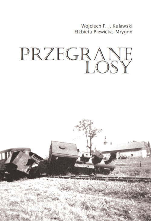 okładka Przegrane losyksiążka |  | Wojciech F. Kulawski, Elżbieta Plewicka-Mrygoń