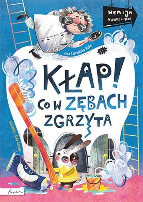 okładka Wiem i ja Kłap! Co w zębach zgrzytaksiążka |  | Anna Czerwińska-Rydel