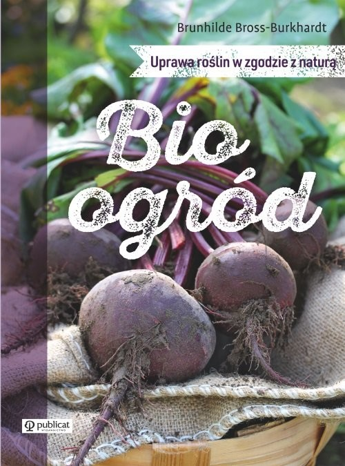 okładka Bioogród Uprawa roślin w zgodzie z naturąksiążka      Bross-Burkhardt Brunhilde